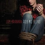 Jay Brannan, Rob Me Blind