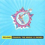 Frankie Goes to Hollywood, Reload! Frankie: The Whole 12 Inches