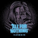 All For Nothing, To Live And Die For