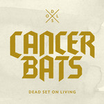 Cancer Bats, Dead Set On Living