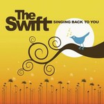 The Swift, Singing Back To You