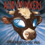 Acid Drinkers, High Proof Cosmic Milk