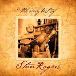 Stan Rogers, The Very Best Of