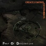 Fear of Domination, Create Control Exterminate