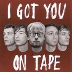 I Got You on Tape, I Got You on Tape