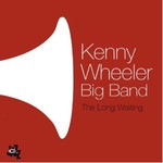 Kenny Wheeler Big Band, The Long Waiting