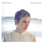 Kat Edmonson, Way Down Low