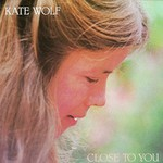 Kate Wolf, Close to You