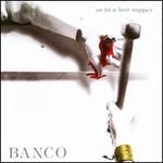 Banco del Mutuo Soccorso, As In A Last Supper