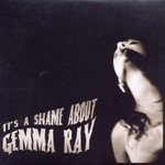 Gemma Ray, It's a Shame About Gemma Ray