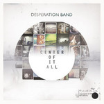 Desperation Band, Center Of It All