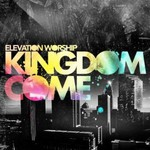 Elevation Worship, Kingdom Come
