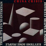 China Crisis, Difficult Shapes & Passive Rhythms, Some People Think It's Fun to Entertain