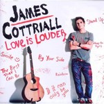 James Cottriall, Love Is Louder