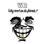War, Why Can't We Be Friends?