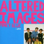 Altered Images, Pinky Blue... Plus