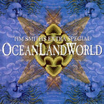 Tim Smith, Tim Smith's Extra Special OceanLandWorld