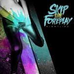 Skip The Foreplay, Nightlife