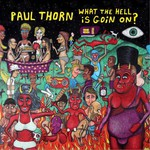 Paul Thorn, What The Hell Is Goin On?