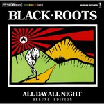 Black Roots, All Day All Night (Deluxe Edition)