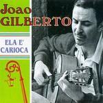 Joao Gilberto, Ela e Carioca