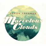Aaron Freeman, Marvelous Clouds