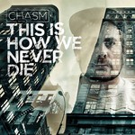 Chasm, This Is How We Never Die