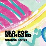 ORANGE RANGE, NEO POP STANDARD