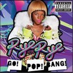 Rye Rye, Go! Pop! Bang!