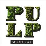 Pulp, We Love Life