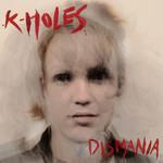 K-Holes, Dismania