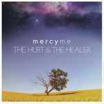 MercyMe, The Hurt & The Healer