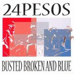 24pesos, Busted Broken And Blue