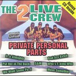The 2 Live Crew, Private Personal Parts