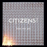 Citizens!, Here We Are