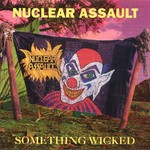 Nuclear Assault, Something Wicked
