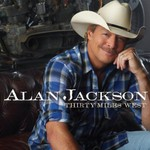 Alan Jackson, Thirty Miles West