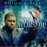William McDowell, As We Worship Live