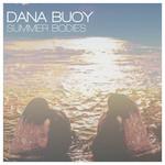 Dana Buoy, Summer Bodies