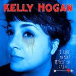 Kelly Hogan, I Like To Keep Myself In Pain
