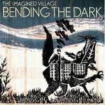 The Imagined Village, Bending The Dark
