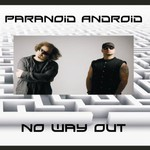 Paranoid Android, No Way Out