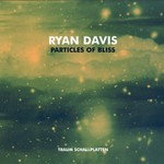 Ryan Davis, Particles Of Bliss