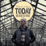 Muneshine, There Is Only Today
