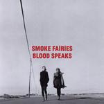 Smoke Fairies, Blood Speaks
