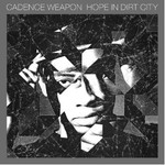 Cadence Weapon, Hope In Dirt City
