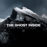 The Ghost Inside, Get What You Give