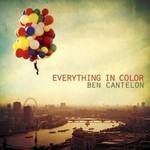 Ben Cantelon, Everything in Color