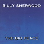 Billy Sherwood, The Big Peace