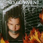 Billy Sherwood, No Comment